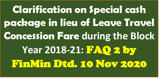 Clarification on Special cash package in lieu of Leave Travel Concession Fare during the Block Year 2018-21: FAQ 2 by FinMin Dtd. 10 Nov 2020