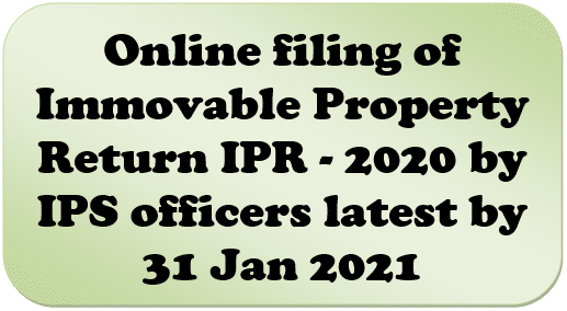 Online filing of Immovable Property Return IPR – 2020 by IPS officers latest by 31 Jan 2021