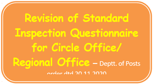 Revision of Standard Inspection Questionnaire for Circle Office/ Regional Office – Deptt. of Posts order dtd 20.11.2020