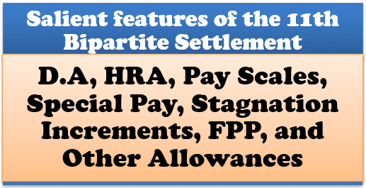 Salient features of the 11th Bipartite Settlement: D.A, HRA, Pay Scales, Special Pay, Stagnation Increments, FPP, and Other Allowances