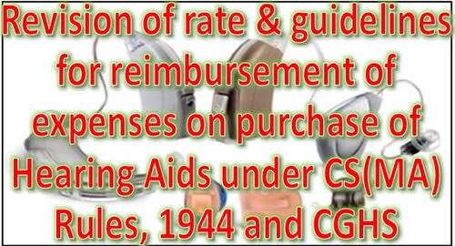 Purchase of Hearing Aids under CS(MA) Rules and CGHS: Revision of rate & guidelines for reimbursement of expenses