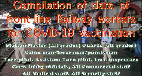 Compilation of data of front-line Railway workers of 10 categories including SM, Loco Pilot with all commercial, medical, security staff for COVID-19 Vaccination