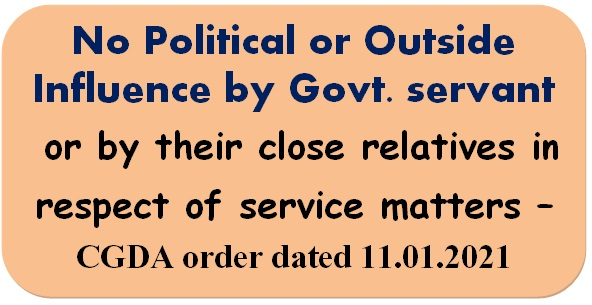 No Political or Outside Influence by Govt. servant or by their close relatives in respect of service matters – CGDA order dated 11.01.2021