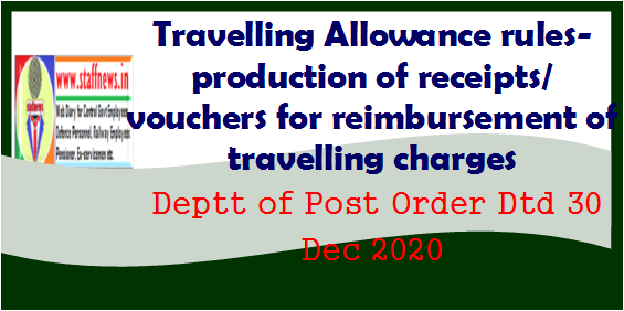 Travelling Allowance rules- production of receipts/vouchers for reimbursement of travelling charges: Deptt of Post Order Dtd 30 Dec 2020