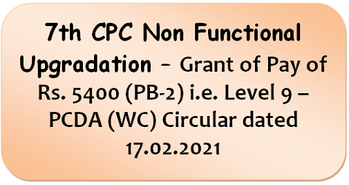 7th-cpc-non-functional-upgradation-grant-of-pay-of-rs-5400-pb-2-i-e-level-9-pcda-wc-circular-dated-17-02-2021