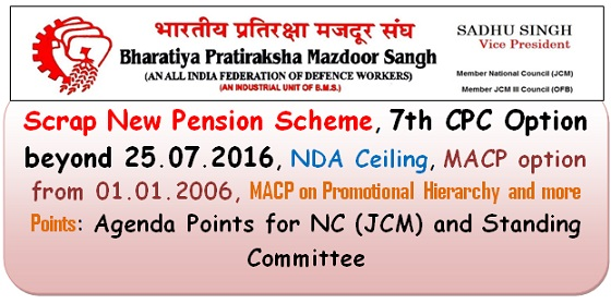 Scrap New Pension Scheme, 7th CPC Option beyond 25.07.2016, NDA Ceiling, MACP option from 01.01.2006, MACP on Promotional Hierarchy and more Points: Agenda Points for NC (JCM) and Standing Committee
