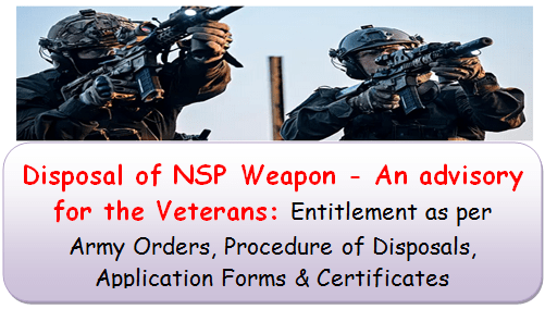 disposal-of-nsp-weapon-an-advisory-for-the-veterans-entitlement-as-per-army-orders-procedure-of-disposals-application-forms-certificates