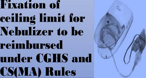 Fixation of ceiling limit for Nebulizer to be reimbursed under CGHS and CS(MA) Rules
