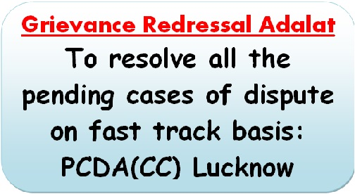 Grievance Redressal Adalat to resolve all the pending cases of dispute on fast track basis: PCDA(CC) Lucknow