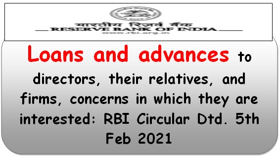 Loans and advances to directors, their relatives, and firms, concerns: RBI Circular Dtd. 5th Feb 2021