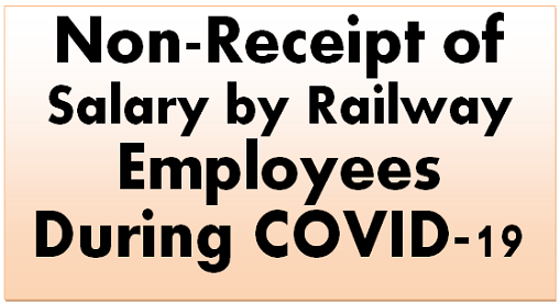 non-receipt-of-salary-by-railway-employees-staffs-during-covid-19