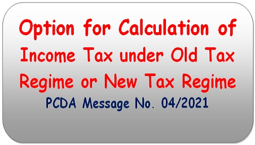 Option for Calculation of Income Tax under Old Tax Regime or New Tax Regime: Clarification by PCDA – Message No. 04/2021