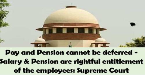 Pay and Pension cannot be deferred, are rightful entitlement of the employees: Supreme Court