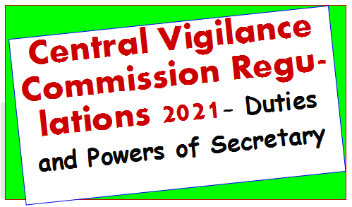 Central Vigilance Commission Regulations 2021- Duties and Powers of Secretary