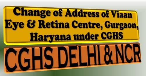 Change of Address of Viaan Eye & Retina Centre, Gurgaon, Haryana under CGHS Delhi & NCR