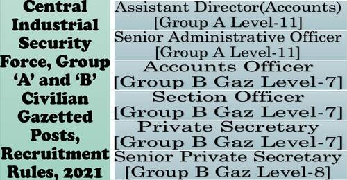 CISF Group A & B Civilian Gazetted Posts Recruitment Rules 2021 – Assistant Director(Accounts), Senior Administrative Officer, Accounts Officer, Section Officer, Private Secretary and Senior Private Secretary