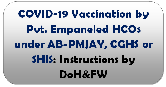 COVID-19 Vaccination by Pvt. Empaneled HCOs under AB-PMJAY, CGHS or SHIS: Instructions by DoH&FW