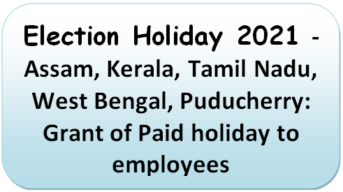 Election Holiday 2021 – Assam, Kerala, Tamil Nadu, West Bengal, Puducherry: Grant of Paid holiday to employees