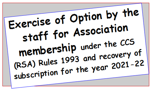 Exercise of Option by the staff for Association membership under the CCS (RSA) Rules 1993 and recovery of subscription for the year 2021-22