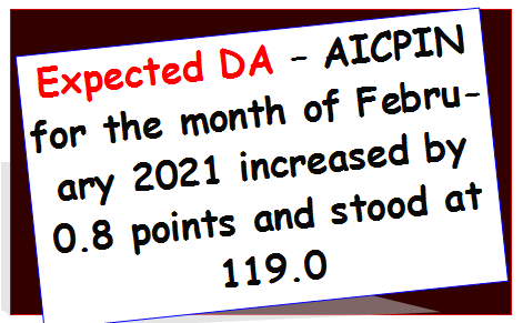 expected-da-aicpin-for-the-month-of-february-2021-increased-by-0-8-points-and-stood-at-119-0