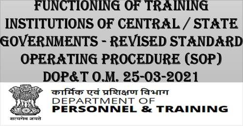 Functioning of Training Institutions of Central / State Governments – Revised Standard Operating Procedure (SOP): DoP&T OM dtd 25.03.2021