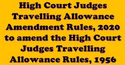 High Court Judges Travelling Allowance Amendment Rules, 2020: Ministry of Law and Justice Notification