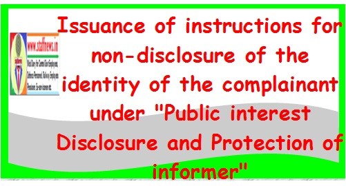 issuance-of-instructions-for-non-disclosure-of-the-identity-of-the-complainant-under-public-interest-disclosure-and-protection-of-informer