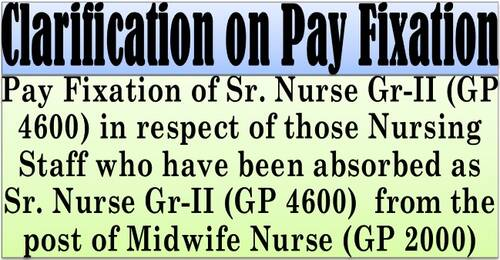 Pay Fixation of Sr. Nurse Gr-II (GP 4600) absorbed from the post of Midwife Nurse (GP 2000): Clarification