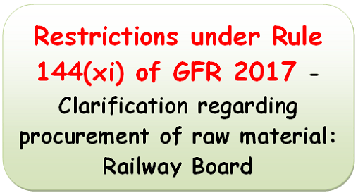 Restrictions under Rule 144(xi) of GFR 2017 – Clarification regarding procurement of raw material: Railway Board