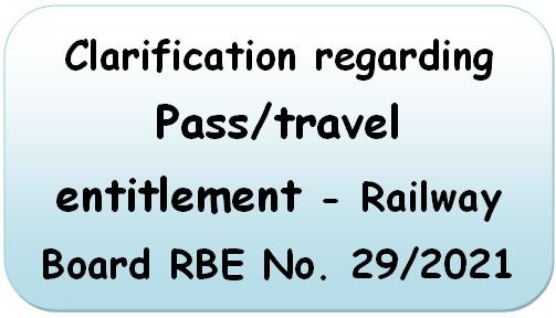 clarification-regarding-pass-travel-entitlement-railway-board-rbe-no-29-2021