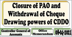 closure-of-pao-and-withdrawal-of-cheque-drawing-powers-of-cddo