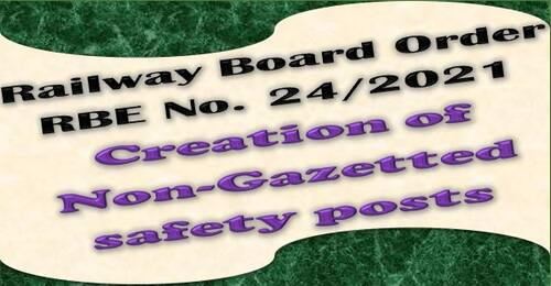 Creation of Non-Gazetted safety posts – Railway Board RBE No. 24/2021