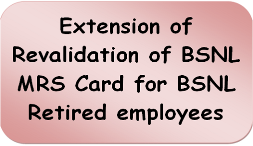 extension-of-revalidation-of-bsnl-mrs-card-for-bsnl-retired-employees
