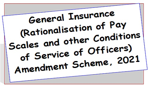 General Insurance (Rationalisation of Pay Scales and other Conditions of Service of Officers) Amendment Scheme, 2021