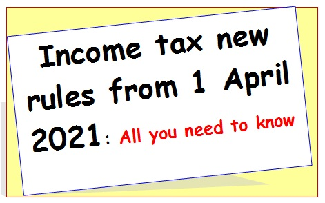 Income tax new rules from 1 April 2021: All you need to know