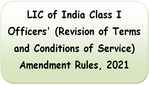 LIC of India Class I Officers' (Revision of Terms and Conditions of Service) Amendment Rules, 2021