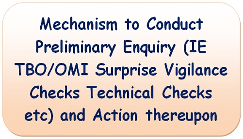 mechanism-to-conduct-preliminary-enquiry-ie-tbo-omi-surprise-vigilance-checks-technical-checks-etc-and-action-thereupon