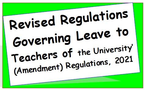Revised Regulations Governing Leave to Teachers of the University' (Amendment) Regulations, 2021