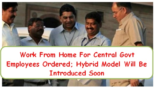 work-from-home-for-central-govt-employees-ordered-hybrid-model-will-be-introduced-soon