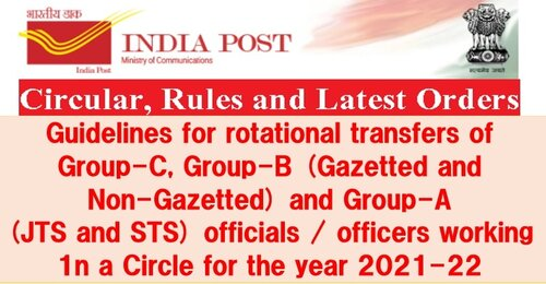 Guidelines for rotational transfers of Group-C, Group-B and Group-A (JTS and STS) working in a Circle for the year 2021-22: Department of Posts