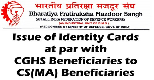 Issue of Identity Cards at par with CGHS Beneficiaries to CS(MA) Beneficiaries: BPMS