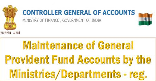 Maintenance of General Provident Fund Accounts by the Ministries/Departments: CGA, FinMin OM