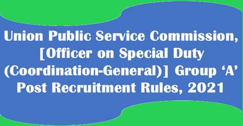 Officer on Special Duty (Coordination-General), Group A (Level 12), UPSC Recruitment Rules, 2021