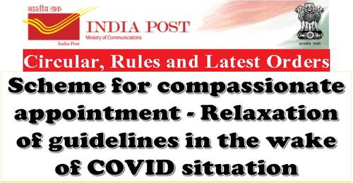 Compassionate appointment in Deptt of Posts – Relaxation of guidelines in view of COVID-19: Additional Instructions