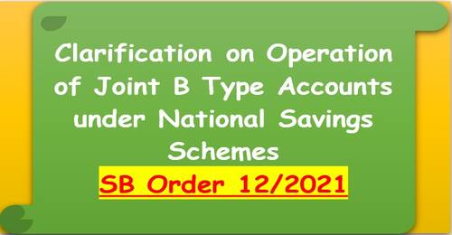 Clarification on Operation of Joint B Type Accounts under National Savings Schemes – SB Order No. 12/2021