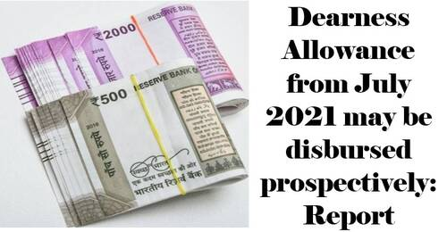 Dearness Allowance from July 2021 may be disbursed prospectively: Report
