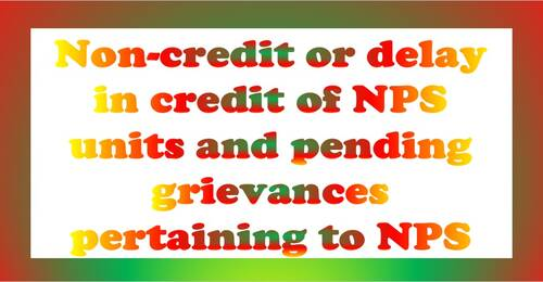 Non-credit or delay in credit of NPS units and pending grievances pertaining to NPS
