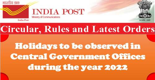 Holidays to be observed in Central Government Offices during the year 2022: Department of Posts