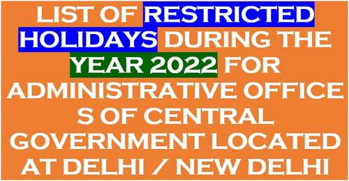 List of Holidays during the year 2022 – Restricted Holidays for Administrative Offices of Central Govt located at Delhi/New Delhi