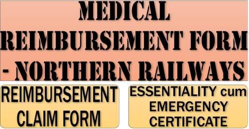 Medical Reimbursement Form and Essentiality cum Emergency Certificate – Northern Railways